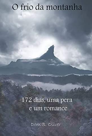 Baixar Livro O Frio da Montanha: 172 Dias, Uma Pera e um Romance - Dom S. Oliver em ePub PDF Mobi ou Ler Online