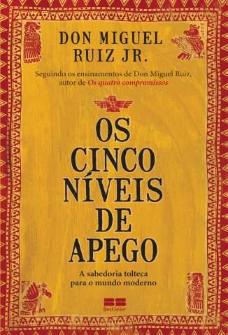 Baixar Livro Os Cinco Níveis de Apego - Don Miguel Ruiz Jr. em ePub PDF Mobi ou Ler Online