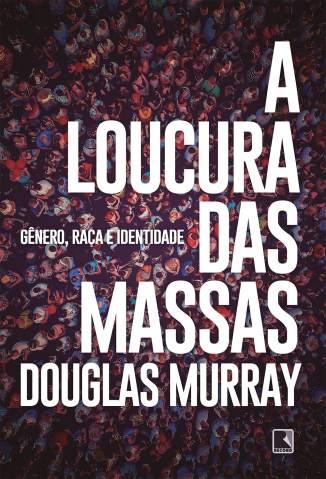 Baixar Livro A Loucura das Massas: Gênero, Raça e Identidade - Douglas Murray em ePub PDF Mobi ou Ler Online