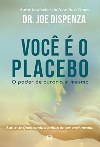 Baixar Livro Você é o Placebo - Dr. Joe Dispenza em ePub PDF Mobi ou Ler Online