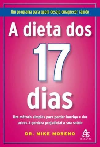 Baixar A Dieta dos 17 Dias - Dr. Mike Moreno ePub PDF Mobi ou Ler Online