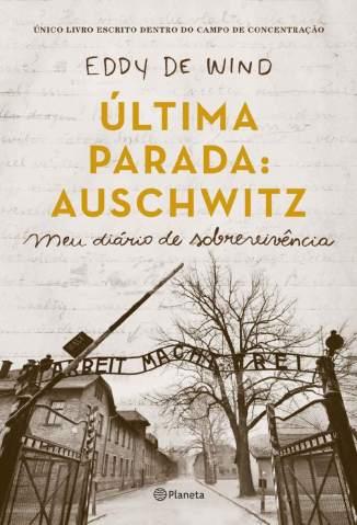 Baixar Livro A Última Parada: Auschwitz - Eddy de Wind em ePub PDF Mobi ou Ler Online