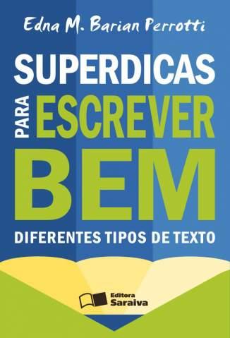 Baixar Superdicas para Escrever Bem Diferentes Tipos de Texto - Edna M. Barian Perrotti ePub PDF Mobi ou Ler Online