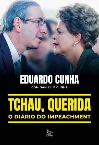 Baixar Livro Tchau, Querida: o Diário do Impeachment - Eduardo Cunha em ePub PDF Mobi ou Ler Online