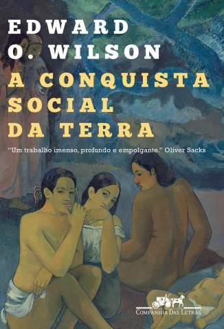 Baixar A Conquista Social da Terra - Edward O. Wilson ePub PDF Mobi ou Ler Online