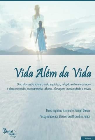 Baixar Vida Além da Vida - Vol. I - Elerson Gaetti ePub PDF Mobi ou Ler Online