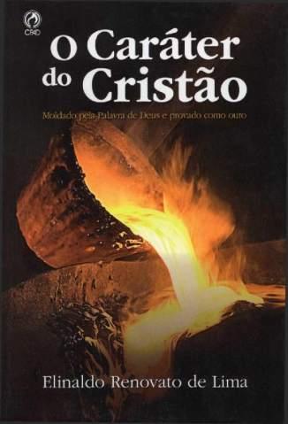 Baixar Livro O Caráter do Cristão - Elinaldo Renovato de Lima em ePub PDF Mobi ou Ler Online