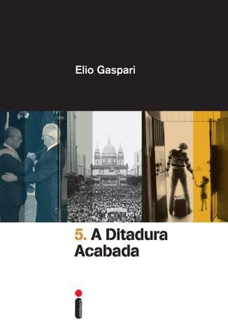 Baixar Livro As Ilusões Armadas - A Ditadura Acabada Vol. 5 - Elio Gaspari em ePub PDF Mobi ou Ler Online