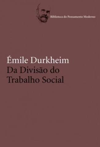 Baixar Da Divisão Social do Trabalho - Émile Durkheim ePub PDF Mobi ou Ler Online