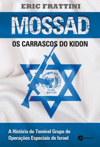 Baixar Mossad: Os Carrascos do Kindon - Eric Frattini ePub PDF Mobi ou Ler Online