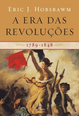 Baixar Livro A Era das Revoluções - 1789 - 1848 - Eric Hobsbawm em ePub PDF Mobi ou Ler Online