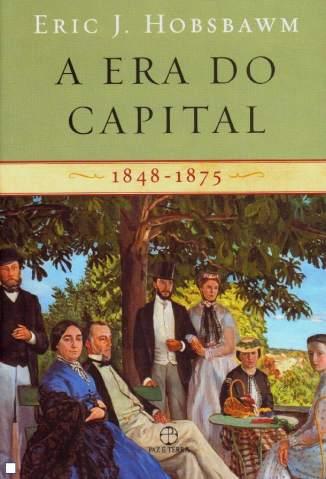 Baixar Livro A Era do Capital (1848–1875) - Eric J. Hobsbawm em ePub PDF Mobi ou Ler Online