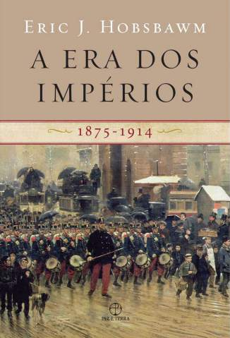 Baixar Livro A Era dos Impérios (1875-1914) - Eric J. Hobsbawm em ePub PDF Mobi ou Ler Online