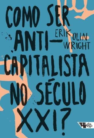 Baixar Livro Como Ser Anticapitalista No Século Xxi? - Erik Olin Wright em ePub PDF Mobi ou Ler Online