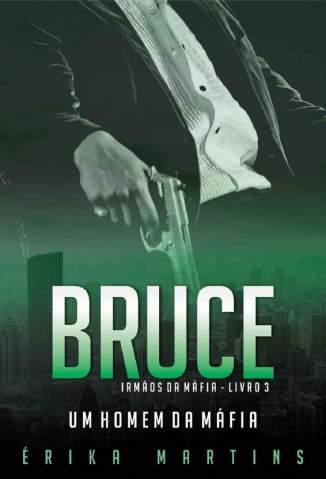 Baixar Livro Bruce - Um Homem da Máfia - Irmãos da Máfia Vol. 3 - Erika Martins em ePub PDF Mobi ou Ler Online
