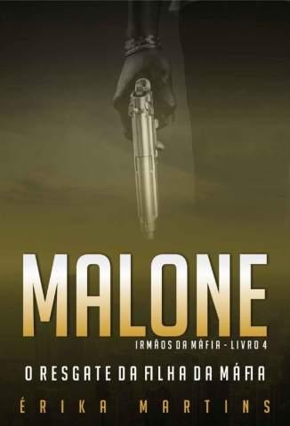 Baixar Livro Malone - O Resgate da Filha da Máfia - Irmãos da Máfia Vol. 4 - Erika Martins em ePub PDF Mobi ou Ler Online