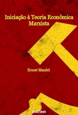 Baixar Livro Iniciação à Teoria Econômica Marxista - Ernest Mandel em ePub PDF Mobi ou Ler Online