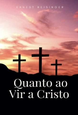 Baixar Livro Quanto Ao Vir a Cristo - Ernest Reisinger em ePub PDF Mobi ou Ler Online