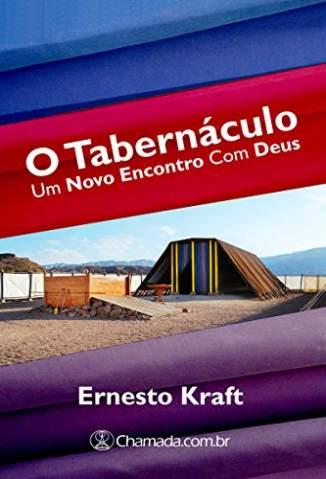 Baixar Livro O Tabernáculo: Um Novo Encontro com Deus - Ernesto Kraft  em ePub PDF Mobi ou Ler Online