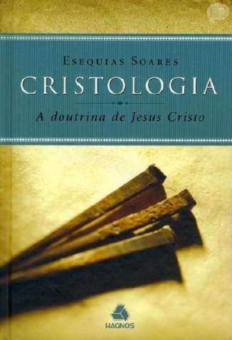 Baixar Livro Cristologia a Doutrina de Jesus Cristo - Esequias Soares em ePub PDF Mobi ou Ler Online