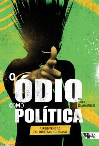 Baixar Livro O Ódio Como Política: a Reinvenção das Direitas No Brasil - Coleção Tinta Vermelha - Esther Solano Gallego  em ePub PDF Mobi ou Ler Online
