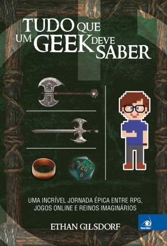 Baixar Tudo o que um Geek Deve Saber - Ethan Gilsdorf  ePub PDF Mobi ou Ler Online