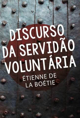 Baixar Livro Discurso da Servidão Voluntária - Étienne de La Boétie em ePub PDF Mobi ou Ler Online