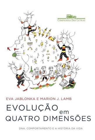 Baixar Evolução em Quatro Dimensões - Dna , Comportamento e a História da Vida - Eva Jablonka ePub PDF Mobi ou Ler Online