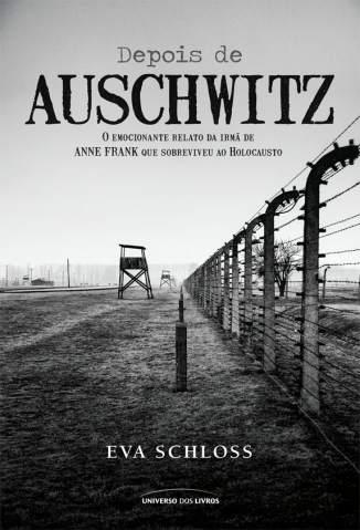 Baixar Livro Depois de Auschwitz - o Emocionante Relato de uma Jovem que Sobreviveu Ao Holocausto - Eva Scholoss em ePub PDF Mobi ou Ler Online