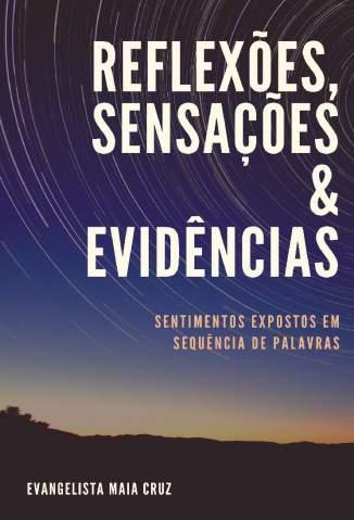 Baixar Livro Reflexões, Sensações & Evidências - Evangelista Maia Cruz em ePub PDF Mobi ou Ler Online