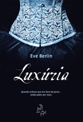 Baixar Luxúria - A Trilogia Erótica Vol. 1 - Eve Berlin  ePub PDF Mobi ou Ler Online