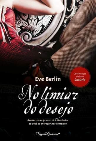 Baixar No Limiar do Desejo - A Trilogia Erótica Vol. 3 - Eve Berlin ePub PDF Mobi ou Ler Online