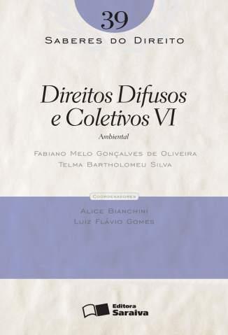 Baixar Direitos Difusos e Coletivos Vi - Saberes do Direito Vol. 39 - Fabiano Melo de Oliveira ePub PDF Mobi ou Ler Online