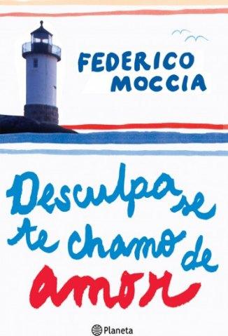 Baixar Desculpa Se Te Chamo De Amor - Federico Moccia em ePub PDF Mobi ou Ler Online