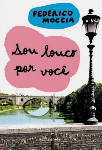 Baixar Sou Louco Por Você - Federico Moccia em ePub Mobi PDF ou Ler Online