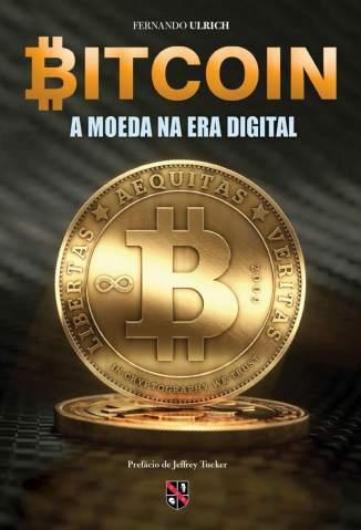 Baixar Livro Bitcoin a Moeda Na Era Digital - Fernando Ulrich em ePub PDF Mobi ou Ler Online