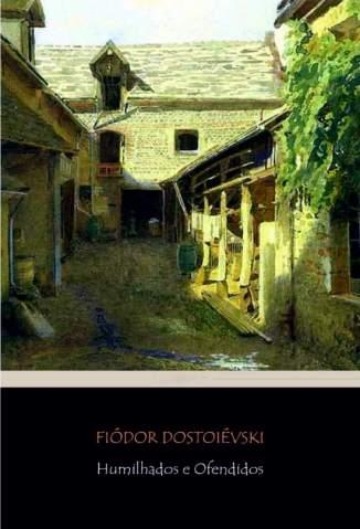Baixar Humilhados e Ofendidos - Fiódor Dostoiévski ePub PDF Mobi ou Ler Online