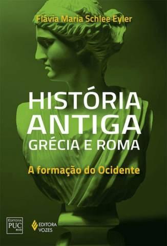 Baixar Livro História Antiga: Grécia e Roma - Flávia Maria Schlee Eyler em ePub PDF Mobi ou Ler Online