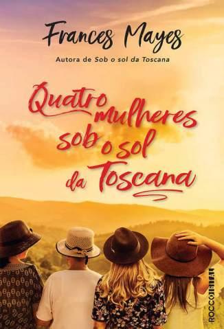 Baixar Livro Quatro Mulheres Sob o Sol da Toscana - Frances Mayes em ePub PDF Mobi ou Ler Online