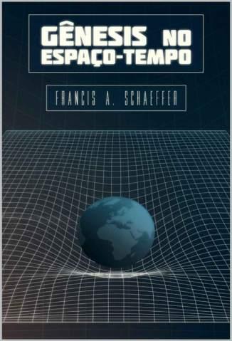 Baixar Livro Gênesis No Espaço-Tempo - Francis A. Schaeffer em ePub PDF Mobi ou Ler Online