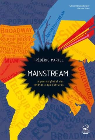 Baixar Mainstream - Frédéric Martel  ePub PDF Mobi ou Ler Online