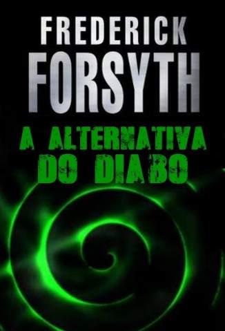 Baixar Livro A Alternativa do Diabo - Frederick Forsyth em ePub PDF Mobi ou Ler Online