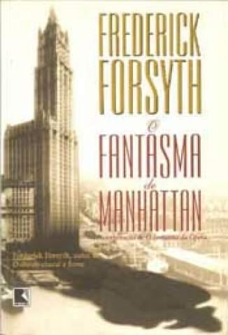 Baixar Livro O Fantasma de Manhattan - Frederick Forsyth em ePub PDF Mobi ou Ler Online