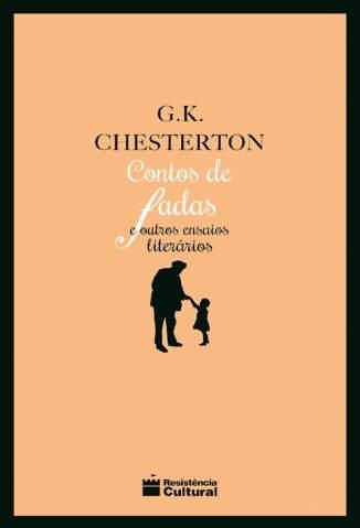 Baixar Livro Contos de Fadas e Outros Ensaios Literários - Biblioteca Clássica Vol. 1 - G. K. Chesterton em ePub PDF Mobi ou Ler Online