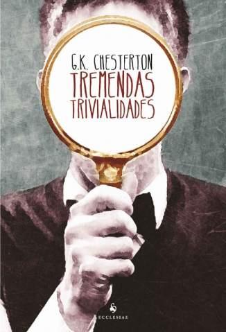 Baixar Livro Tremendas Trivialidades - G. K. Chesterton em ePub PDF Mobi ou Ler Online