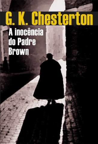 Baixar Livro A Inocência do Padre Brown - G.K. Chesterton em ePub PDF Mobi ou Ler Online