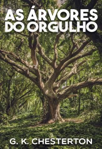 Baixar Livro As Árvores do Orgulho - G. K. Chesterton em ePub PDF Mobi ou Ler Online