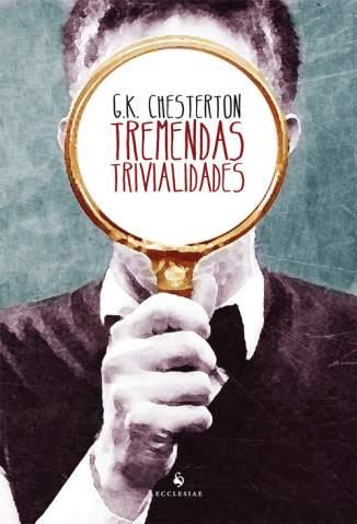 Baixar Tremendas Trivialidades - G. K. Chesterton ePub PDF Mobi ou Ler Online
