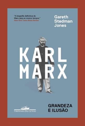 Baixar Livro Karl Marx - Grandeza e Ilusão - Gareth Stedman Jones em ePub PDF Mobi ou Ler Online