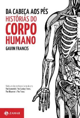 Baixar Da Cabeça Aos Pés: Histórias do Corpo Humano - Gavin Francis ePub PDF Mobi ou Ler Online